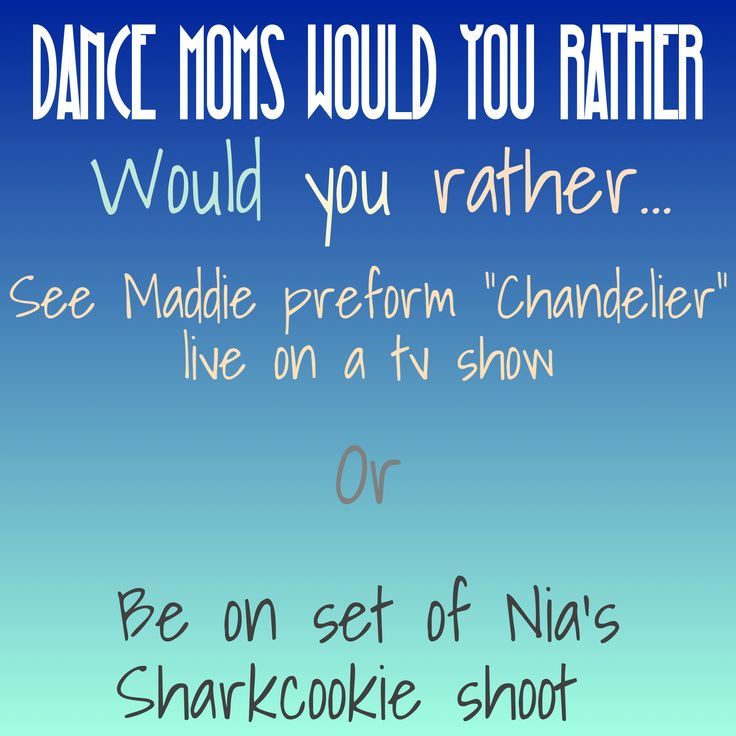 """Dance Moms """"Would You Rather""""! Question 4! Comment below which you would rather do"""