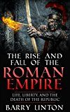 The Rise And Fall Of The Roman Empire: Life Liberty And The Death Of The Republic