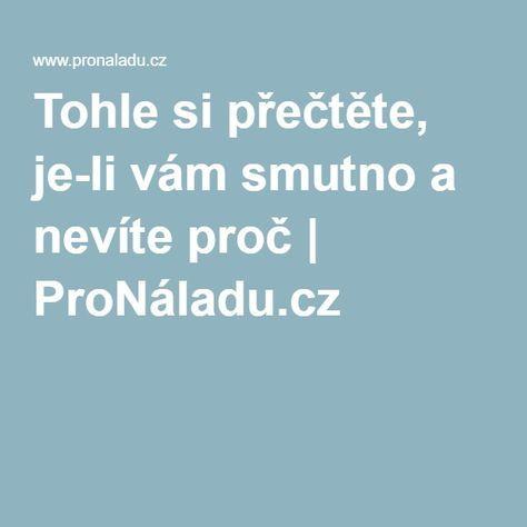 Tohle si přečtěte, je-li vám smutno a nevíte proč | ProNáladu.cz