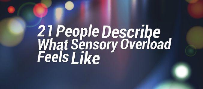 21 People Describe What Sensory Overload Feels Like