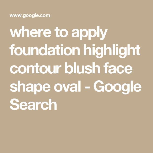 where to apply foundation highlight contour blush face shape oval - Google Search