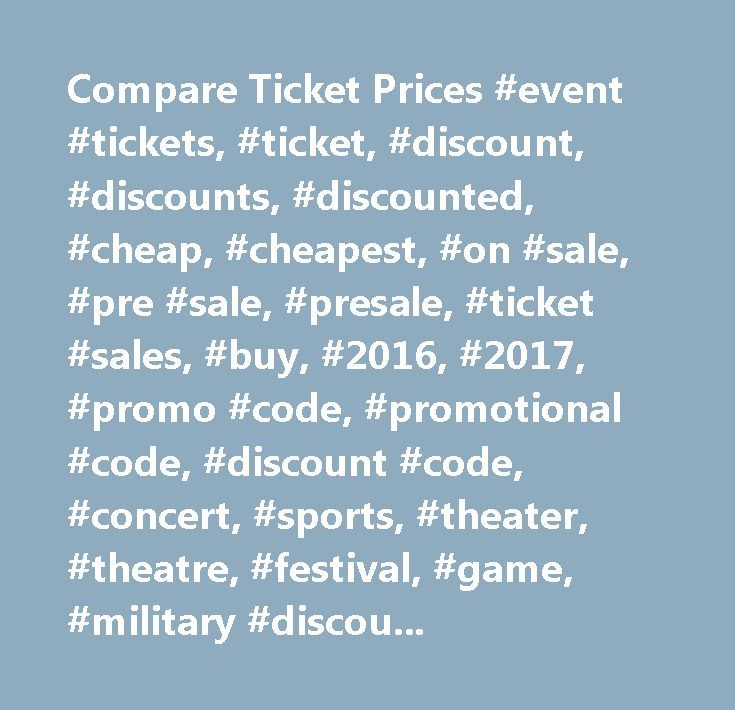 Compare Ticket Prices #event #tickets, #ticket, #discount, #discounts, #discounted, #cheap, #cheapest, #on #sale, #pre #sale, #presale, #ticket #sales, #buy, #2016, #2017, #promo #code, #promotional #code, #discount #code, #concert, #sports, #theater, #theatre, #festival, #game, #military #discount, #student #discount, #lowest, #deal, #best, #ticket #prices, #queenbeetickets.com…