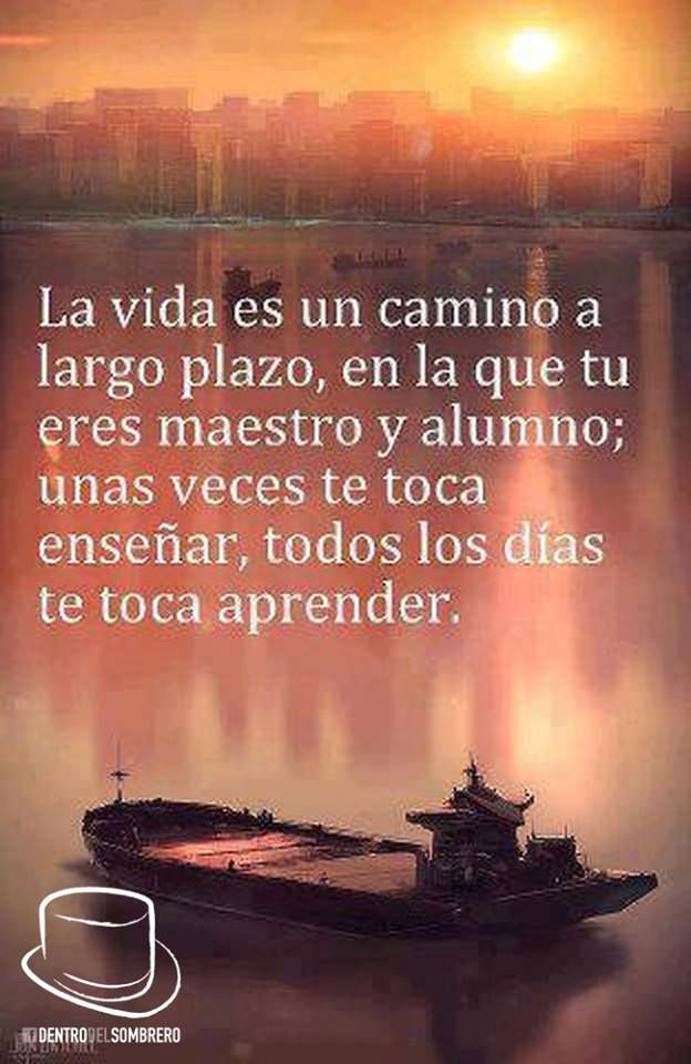 La vida es un camino a largo plazo, en la que tu eres maestro y alumno.....