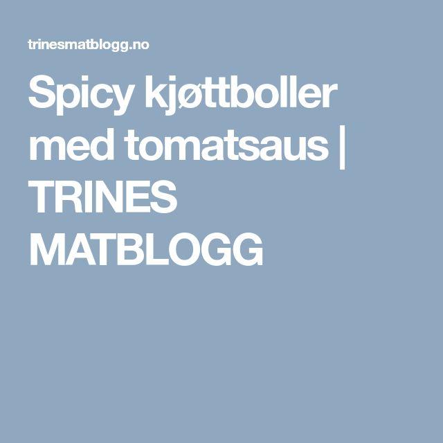 Spicy kjøttboller med tomatsaus | TRINES MATBLOGG
