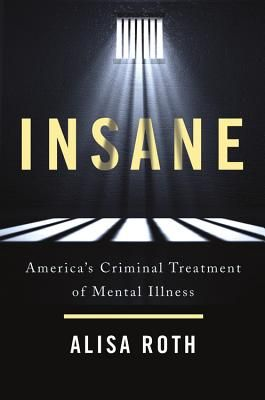 Image result for insane: america's criminal treatment of mental illness