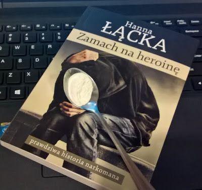 zwyczajnie i szaro?: Zamach na heroinę - Hanna Łącka