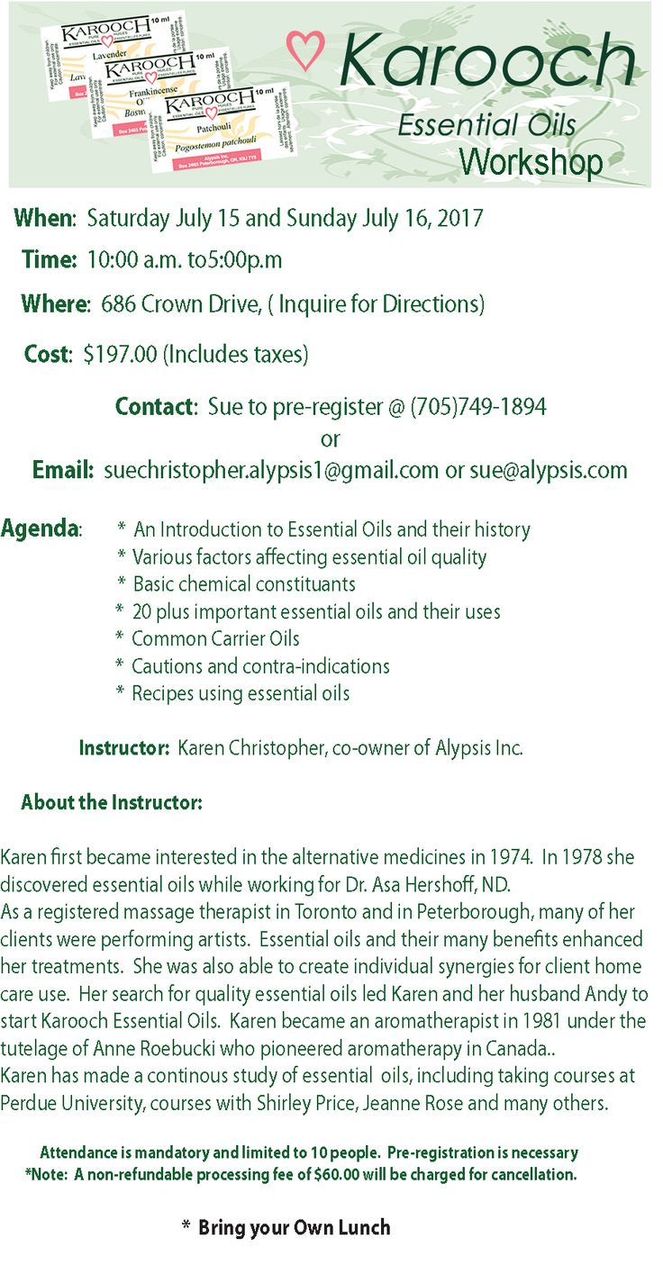 Essential Oil Workshop - Saturday July 15, and Sunday July 16, 2017 -   Agenda:  - An Introduction to Essential Oils and their history  - Various factors affecting essential oil quality   - Basic chemical constituents  - 20 plus important essential oils and their uses    - Common Carrier Oils - Cautions and contraindications    - Recipes using essential oil  ** Instructor:  Karen Christopher, co-owner of Alypsis Inc.