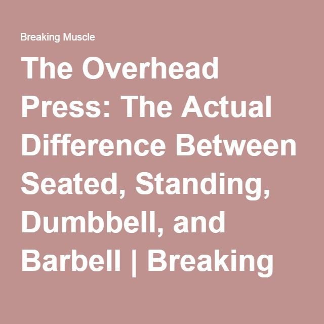 The Overhead Press The Actual Difference Between Seated