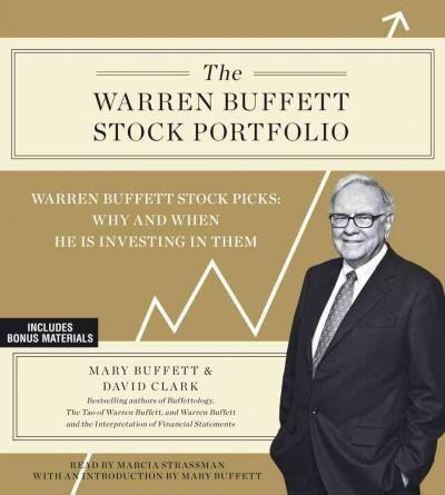 The Warren Buffett Stock Portfolio: Warren Buffett Stock Picks: When and Why He Is Investing in Them