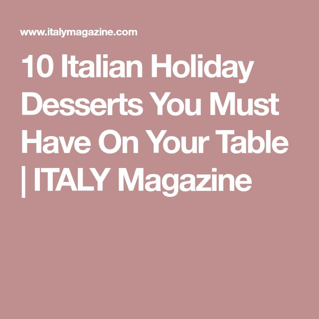 10 Italian Holiday Desserts You Must Have On Your Table | ITALY Magazine