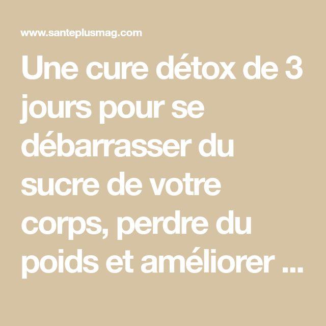Une cure détox de 3 jours pour se débarrasser du sucre de votre corps, perdre du poids et améliorer sa santé   Santé+ Magazine - Le magazine de la santé naturelle