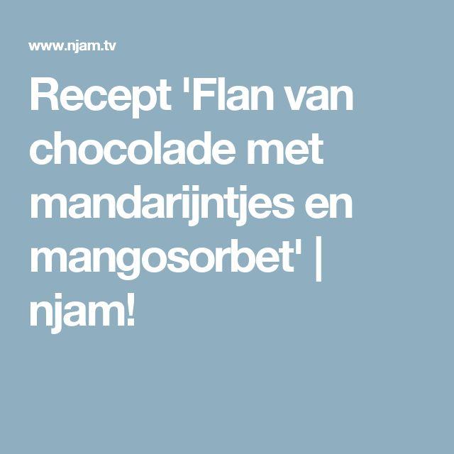 Recept 'Flan van chocolade met mandarijntjes en mangosorbet'   njam!