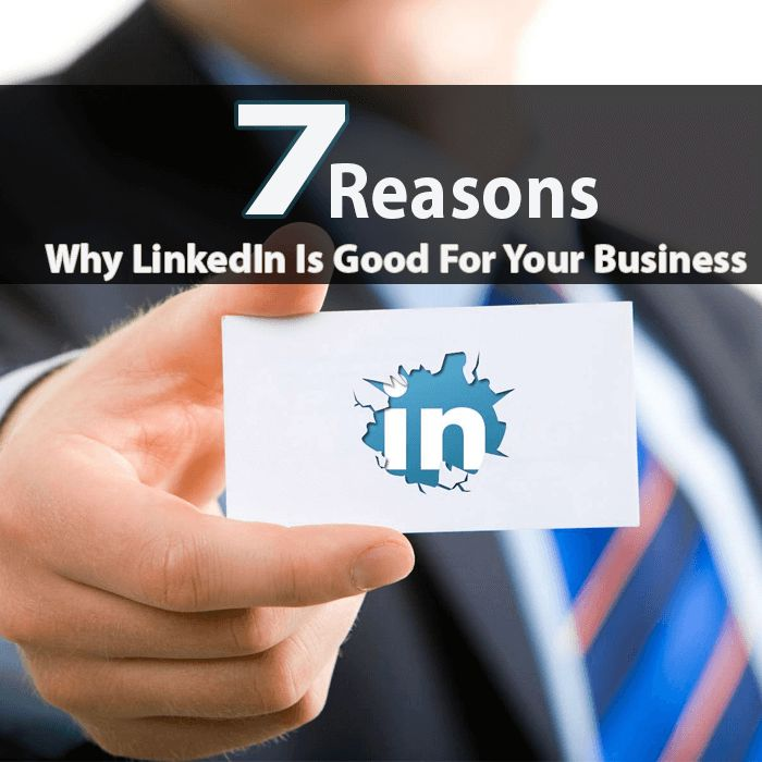 7 REASONS WHY LINKEDIN IS GOOD FOR YOUR BUSINESS