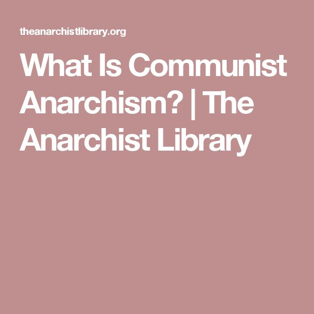 What Is Communist Anarchism?   The Anarchist Library