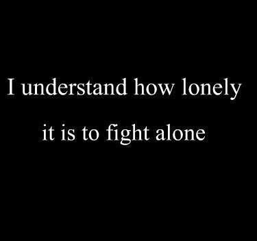 That's why I promise to help everyone and stand by them forever and always because your not alone I know this because i have been there to i know what it's like.