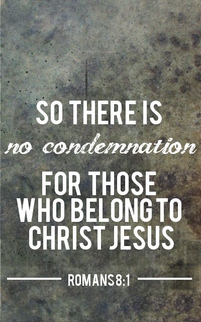 "<3 ""So there is no condemnation for those who belong to Christ Jesus"" - Rom. 8:1 <3"