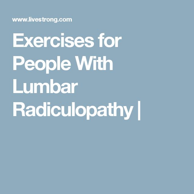 Exercises for People With Lumbar Radiculopathy |