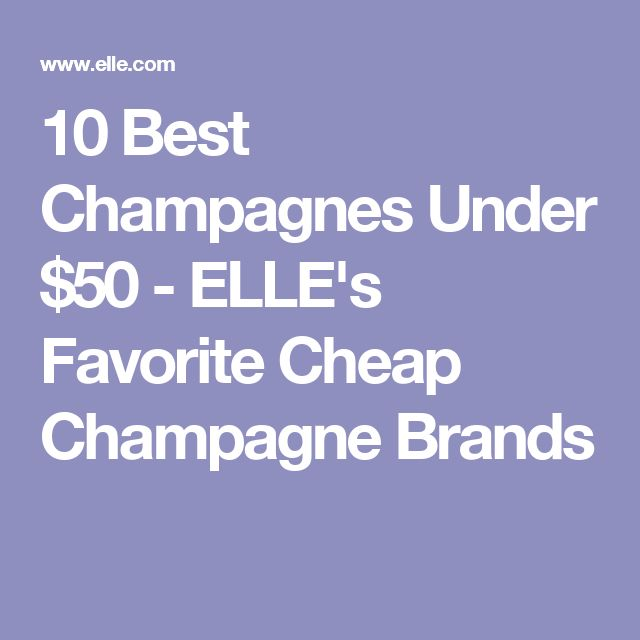 10 Best Champagnes Under $50 - ELLE's Favorite Cheap Champagne Brands