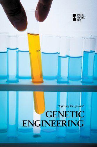 Genetic Engineering (Opposing Viewpoints)                                                                                                                                                      More