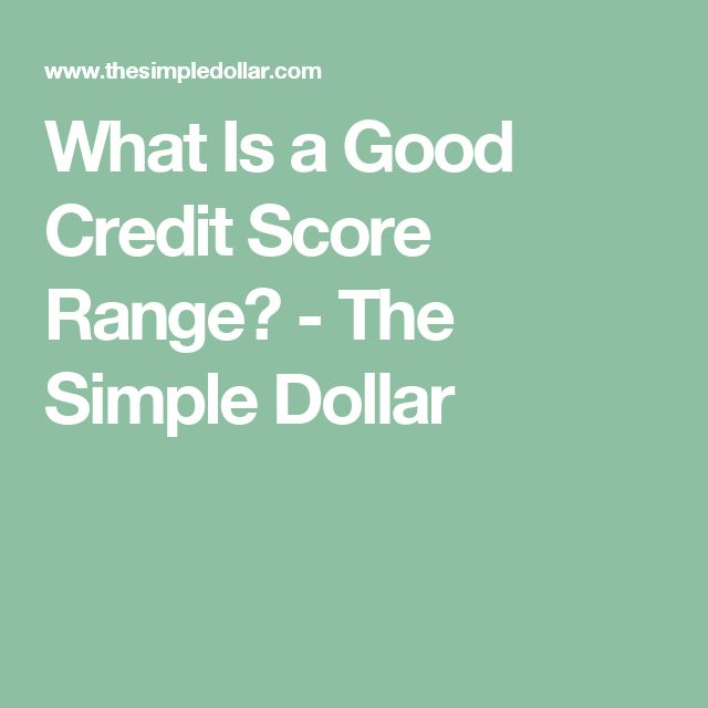 What Is a Good Credit Score Range? - The Simple Dollar
