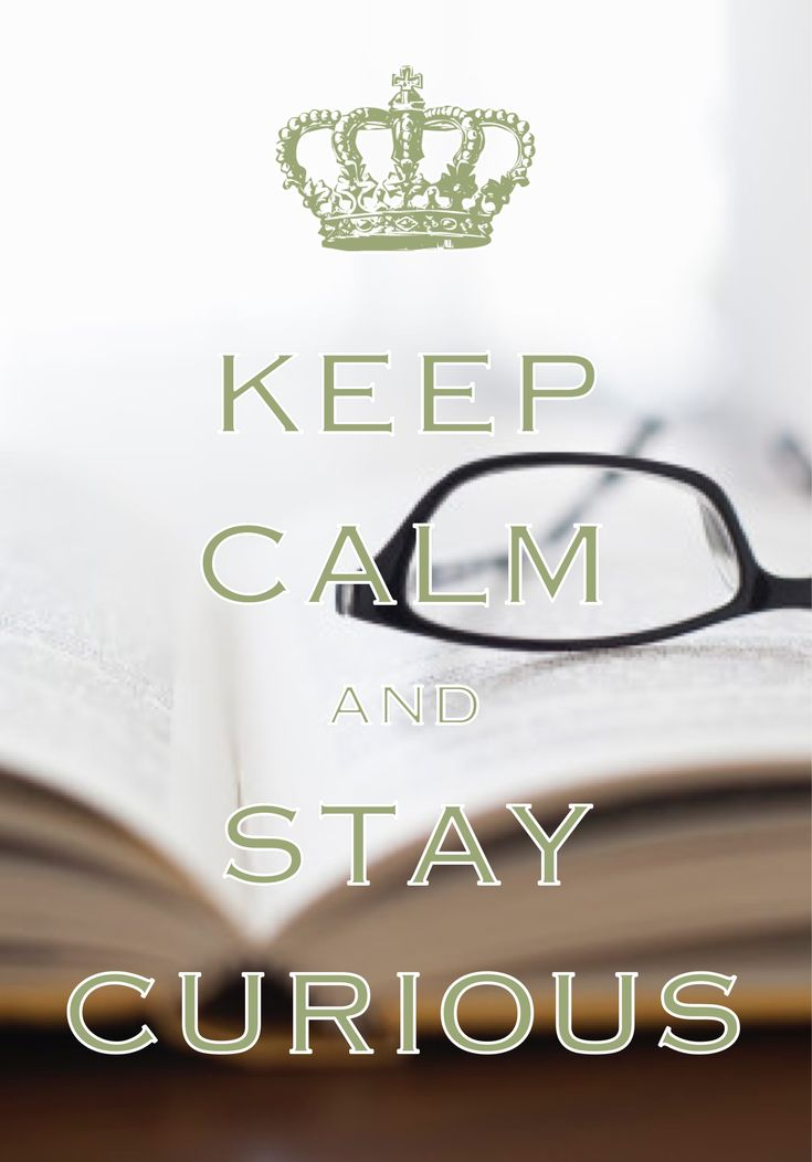 keep calm and stay curious / Created with Keep Calm and Carry On for iOS #keepcalm #curiosity