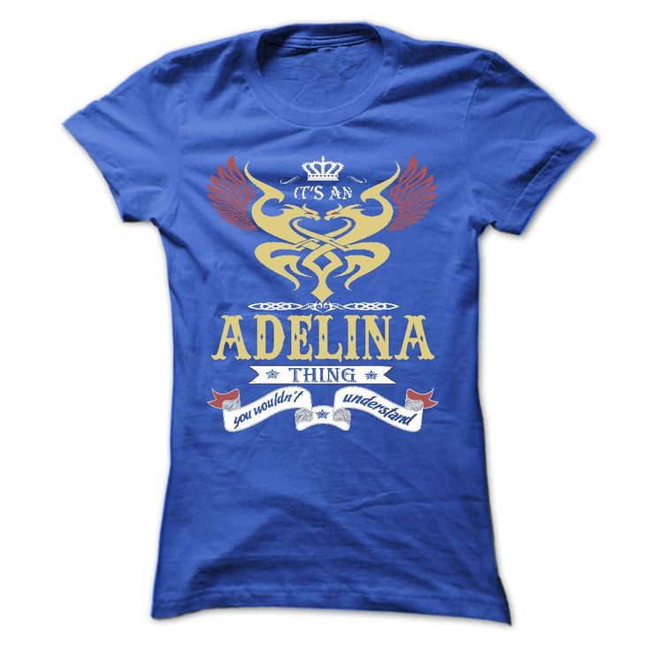 its an ADELINA ⑥ Thing You Wouldnt Understand  - T Shirt, Hoodie, ► Hoodies, Year,Name, Birthdayits an ADELINA Thing You Wouldnt Understand  - T Shirt, Hoodie, Hoodies, Year,Name, BirthdayADELINA , ADELINA T Shirt, ADELINA Hoodie, ADELINA Hoodies, ADELINA Year, ADELINA Name, ADELINA Birthday