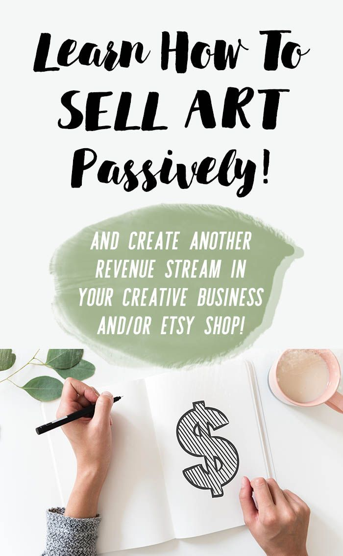Learn How To Sell Your Art Online Passively And Create Another Stream Of Income For Your Creative Business Or E Selling Art Online Things To Sell Sell Your Art