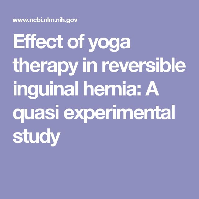 Effect of yoga therapy in reversible inguinal hernia: A quasi experimental study