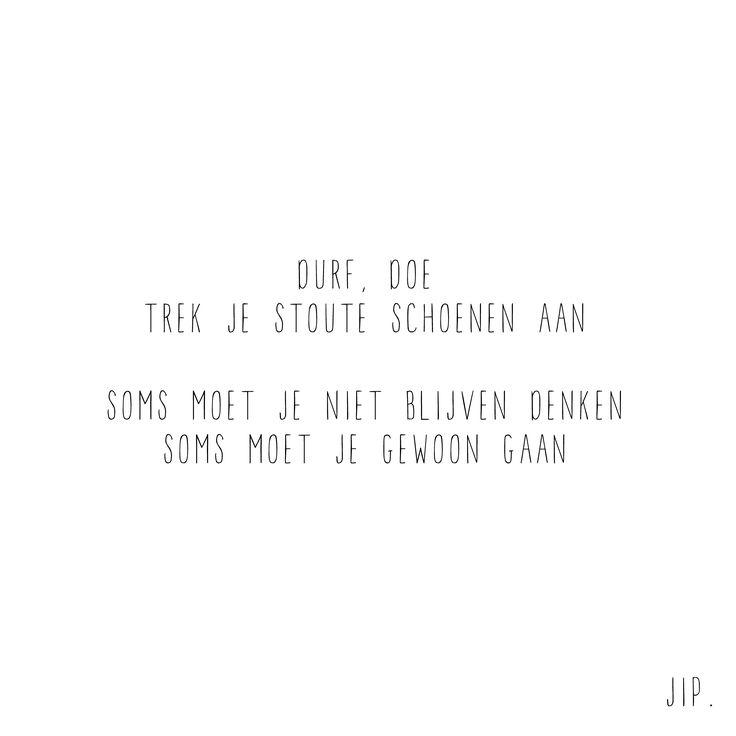 Gewoon JIP.  Gedichten   Kaarten   Posters   Stationery   & meer © sinds feb 2014   Durf, doe   Quote   Een gedichtje van Gewoon JIP. gebruiken? Dat kan! Mail dan eerst even over de voorwaarden naar info@gewoonjip.nl X JIP.