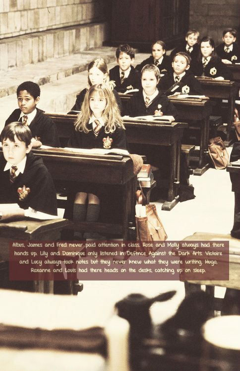 All the next generation children had a way they dealt with classes in Hogwarts. Albus, James and Fred never paid attention in class. Rose and Molly always had there hands up. Lily and Dominique only listened in Defence Against the Dark Arts. Victoire and Lucy always took notes but they never knew what they were writing. Hugo, Roxanne and Louis had there heads on the desks, catching up on sleep.