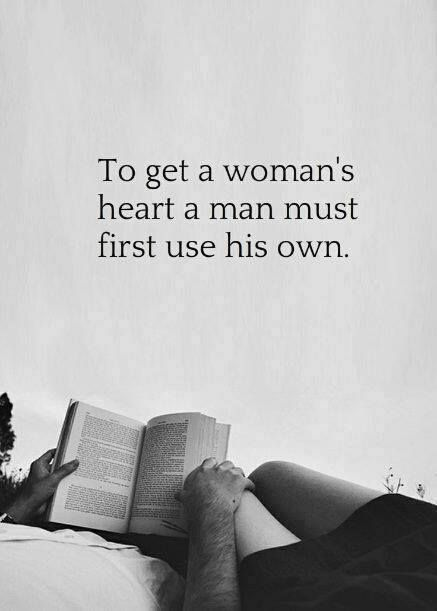 To get a woman's heart, a man must first use his own..