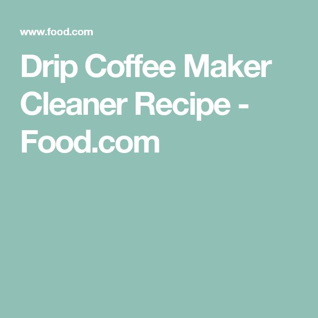 Drip Coffee Maker Cleaner Recipe - Food.com