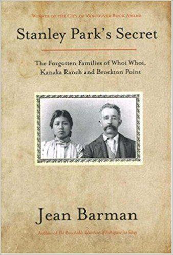 Stanley Park's Secret: The Forgotten Families of Whoi Whoi, Kanaka Ranch, and Brockton Point: Jean Barman: 9781550174205: Books - Amazon.ca