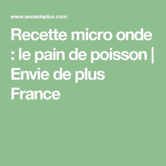 Recette micro onde : le pain de poisson | Envie de plus France