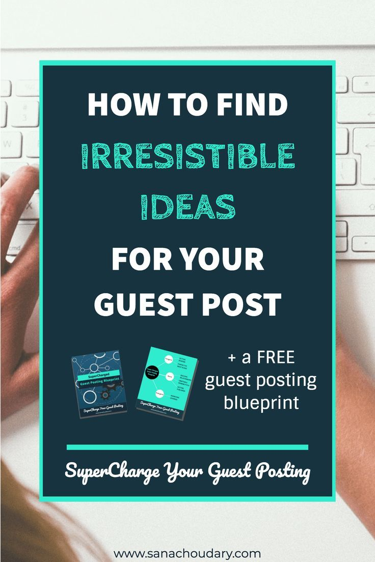How to find irresistible guest blog post ideas | Pitching