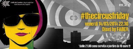 THE CIRCUS FRIDAY – CAFFE' DEL CAMBIO – CAGLIARI – VENERDI 14 MARZO 2014