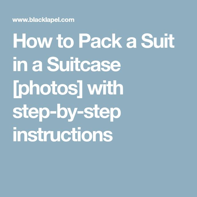 How to Pack a Suit in a Suitcase [photos] with step-by-step instructions