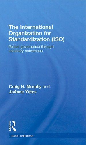 The International Organization for Standardization (ISO): Global Governance through Voluntary Consensus (Global Institutions)