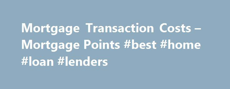 Mortgage Transaction Costs – Mortgage Points #best #home #loan #lenders http://money.remmont.com/mortgage-transaction-costs-mortgage-points-best-home-loan-lenders/  #mortgage points # Prime Rate and Mortgage Points Explained Prime Rate and Mortgage Points Explained In this article: When shopping for a home loan, chances are you are very interested in the mortgage rate you ll pay, and for good reason. It can significantly affect the amount of money you ll pay every month for your mortgage…