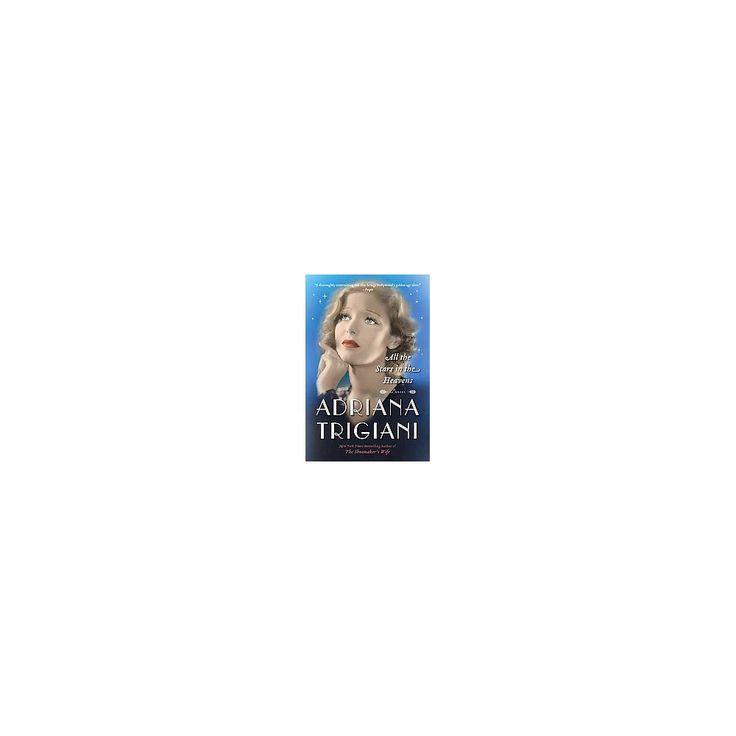 All the Stars in the Heavens (Reprint) (Paperback) (Adriana Trigiani)