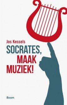 Socrates, maak muziek! Jos Kessels, non-fictie, thema: muziekfilosofie