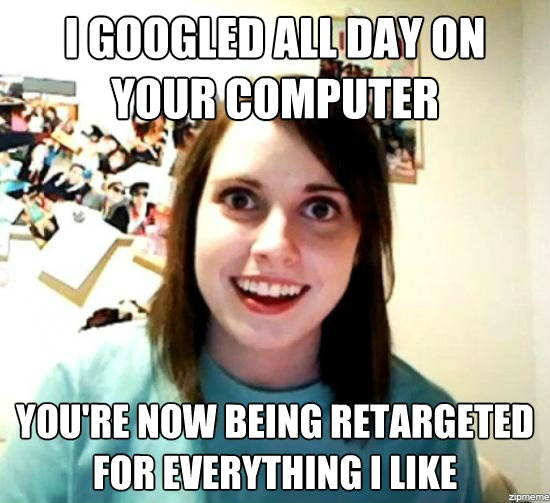 Overly Attached Girlfriend weighs in on retargeting