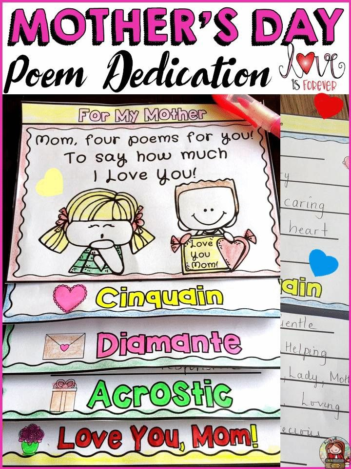 MOTHER'S DAY: POEM FLIPBOOK DEDICATION   Flowers fade and chocolates finish, but a poem is sure to remain in every mother's heart. Get your students to dedicate four poems in a fun flipbook format to their mother as an expression of their love on Mother's Day.  https://www.teacherspayteachers.com/Product/MOTHERS-DAY-1814573
