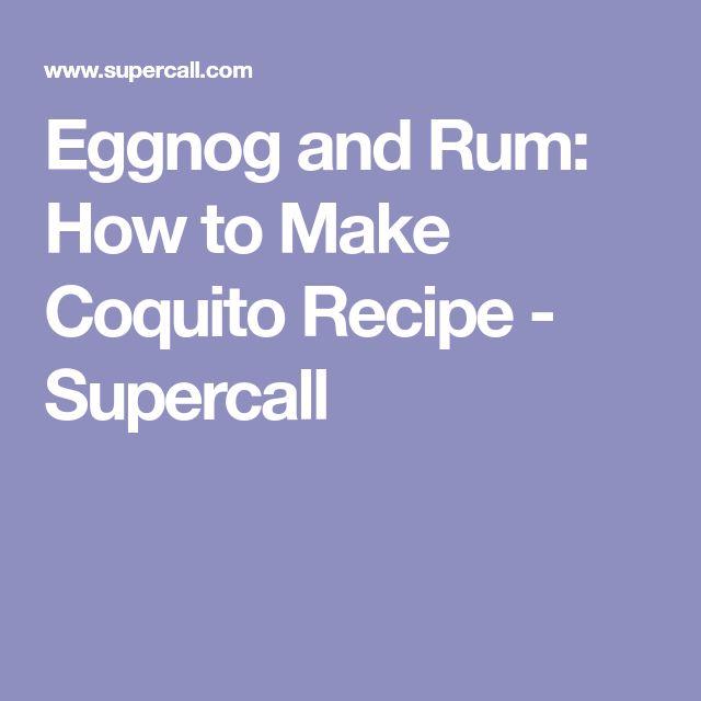 Eggnog and Rum: How to Make Coquito Recipe - Supercall
