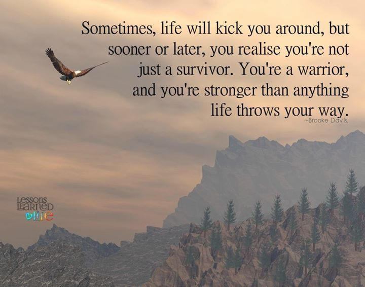 Sometimes, life will kick you around, but sooner or later ...