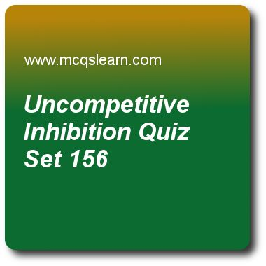 Uncompetitive Inhibition Quizzes:  MCAT Quiz 156 Questions and Answers - Practice uncompetitive inhibition quiz with answers. Practice MCQs to test knowledge on, uncompetitive inhibition, colligative properties: osmotic pressure quizzes. Online uncompetitive inhibition worksheets has study guide as decreasing vmax in uncompetitive inhibition also decreases, answer key with answers as km, ko, vo and both a and b to test exam preparation. For quick learning, study online enzyme activity..