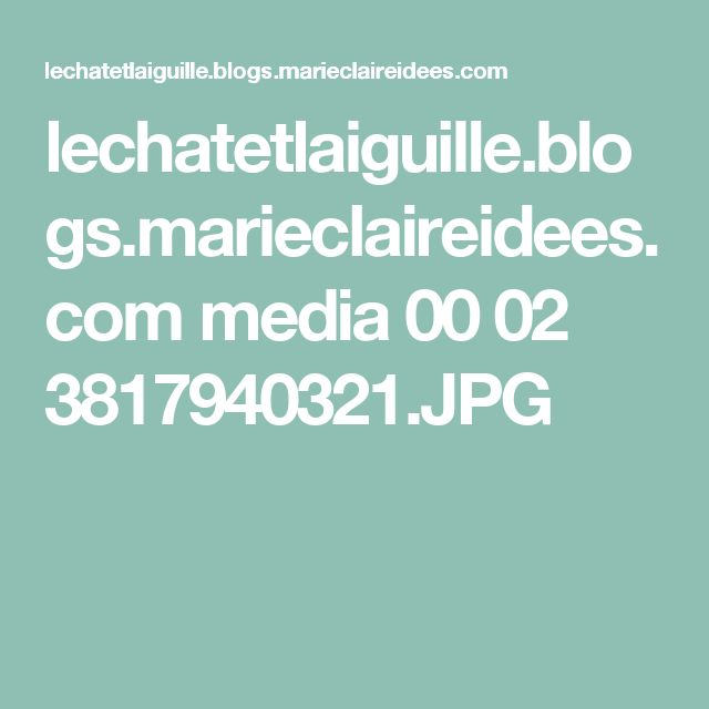 lechatetlaiguille.blogs.marieclaireidees.com media 00 02 3817940321.JPG