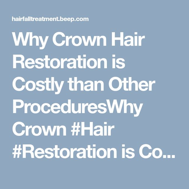 Why Crown Hair Restoration is Costly than Other ProceduresWhy Crown #Hair #Restoration is Costly than Other Procedures http://hairfalltreatment.beep.com/why-crown-hair-restoration-is-costly-than-other-procedures-2018-01-31.htm