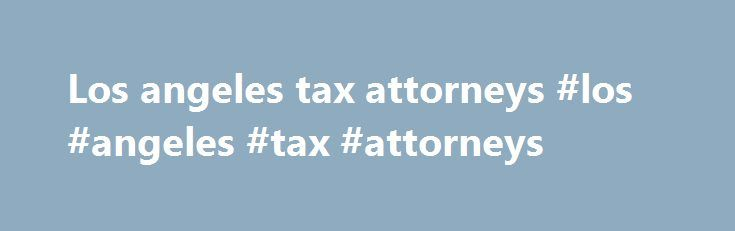 Los angeles tax attorneys #los #angeles #tax #attorneys http://tanzania.remmont.com/los-angeles-tax-attorneys-los-angeles-tax-attorneys/  # get your free analysis report Close This Form How We are different from the rest. A Nationwide LAW FIRM Regulated by the State Bar Managing Attorney Partner was ONE of a Few Hundred IRS Tax Attorneys (E G) in the Country for Years Managing Attorney Partner was 1 of 25 IRS Tax Attorneys (E G) in California Managing Attorney Partner was a Former IRS…