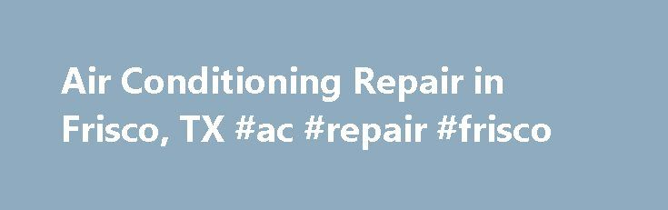 Air Conditioning Repair in Frisco, TX #ac #repair #frisco http://philadelphia.remmont.com/air-conditioning-repair-in-frisco-tx-ac-repair-frisco/  # Air Conditioning Repair in Frisco, TX Frisco, TX Licensed, Certified Air Conditioning Contractor A#1 s Air Conditioning Repair Frisco Texas technicians are the finest service team for your air conditioner. Call 214-613-0479. Properly maintaining you a/c unit will save money everyday because it will keep it running efficiently. You should have…